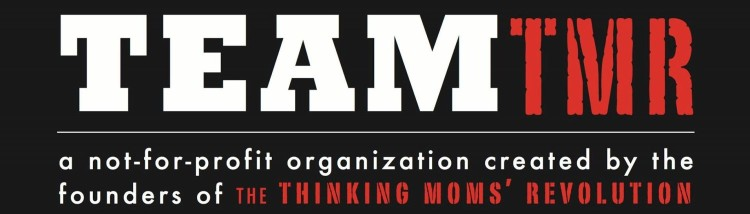 TEAM TMR, a not-for-profit organization created by the founders of The Thinking Moms' Revolution